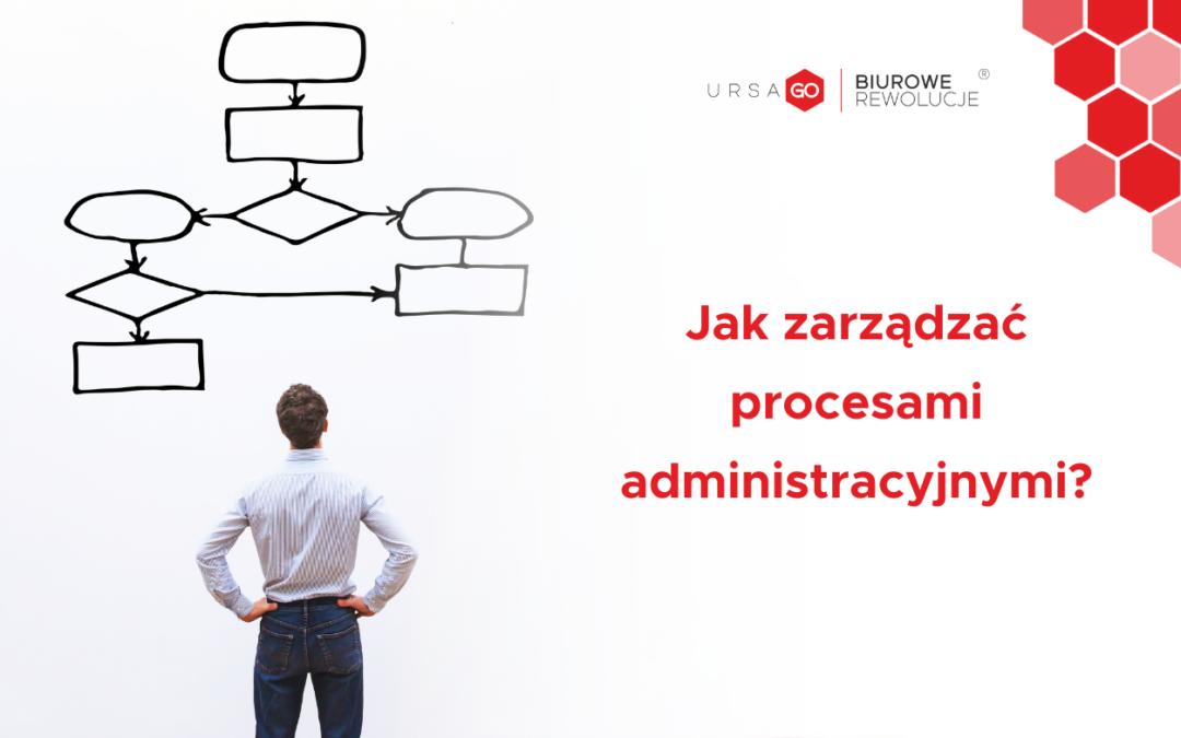 Jak zarządzać procesami administracyjnymi wfirmie?